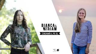 Cheama-L pe El - Bianca si Miriam (Oficial)