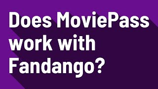 Does MoviePass work with Fandango?