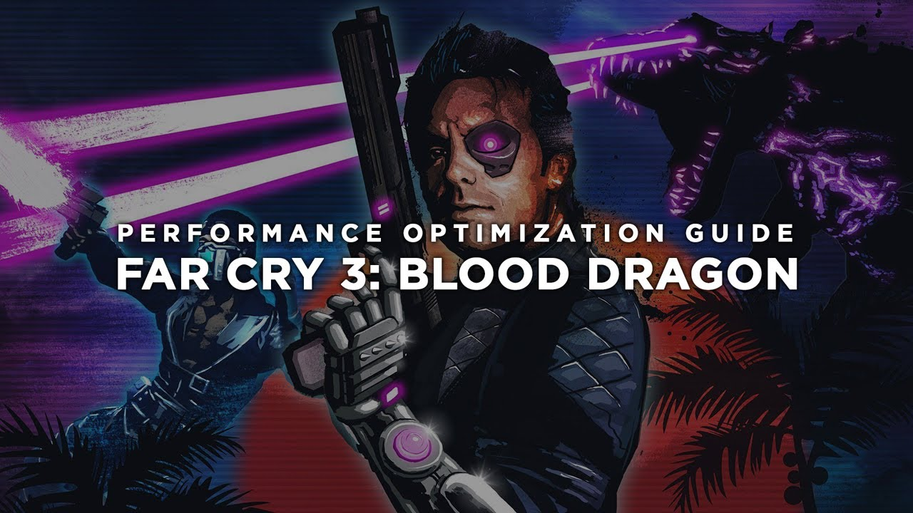 Far Cry 3: Blood Dragon - How To Fix Lag/Get More FPS and Improve  Performance