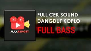 Download lagu FULL CEK SOUND DANGDUT KOPLO PALING NGEBAS DI MUKA BUMI MP3