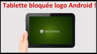 Tablette bloquée au démarrage logo androïd ou écran noir
