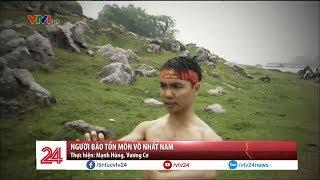 Người bảo tồn môn võ Nhất Nam - Tin Tức VTV24
