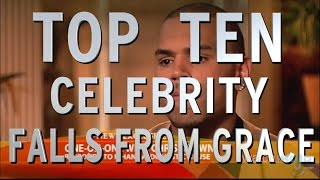 Top 10 Celebrity Falls from Grace (Quickie)