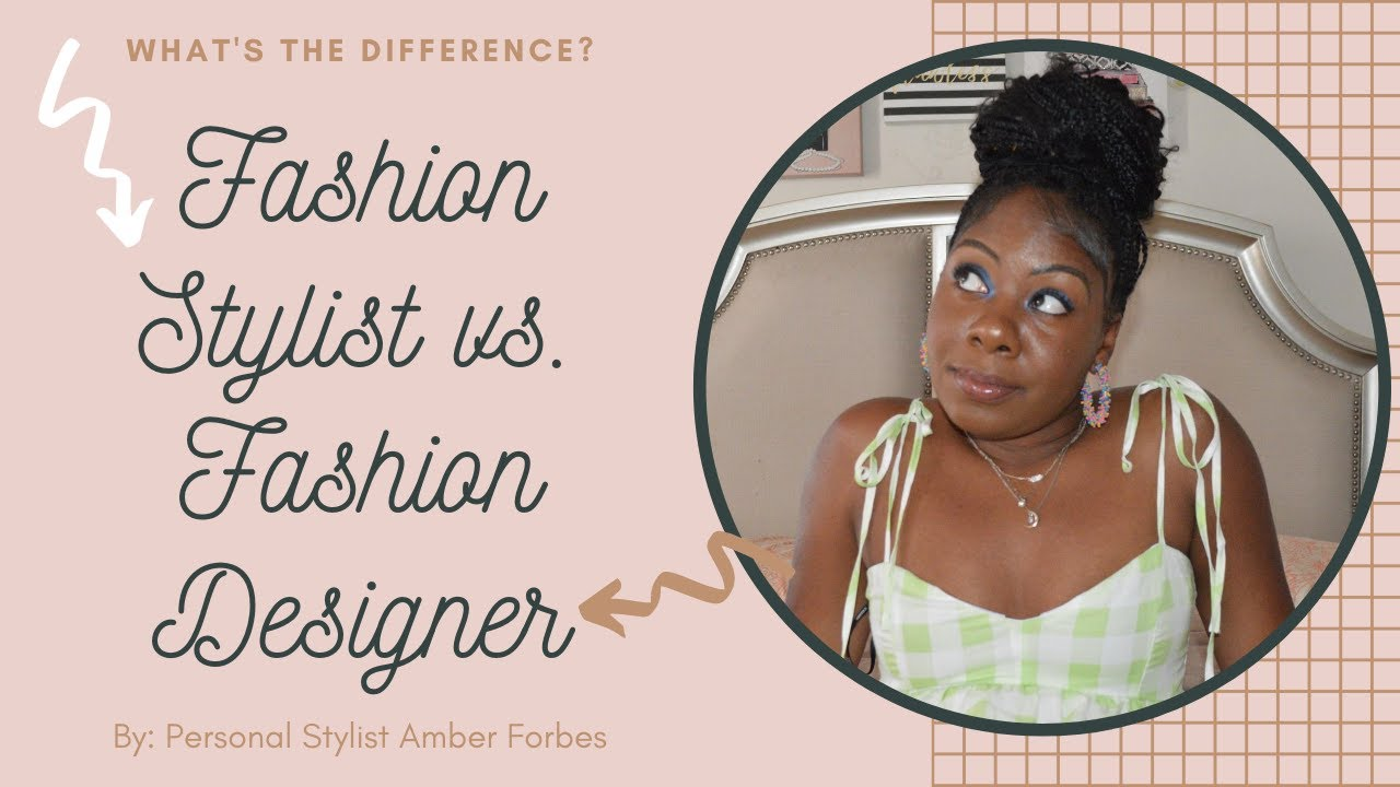 What S The Difference Fashion Stylist Vs Fashion Designer Youtube