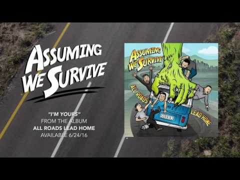 Assuming We Survive - I'm Yours