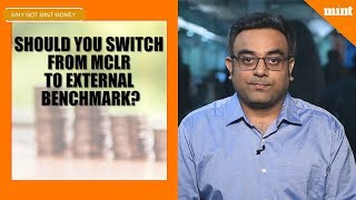 Why Not Mint Money | Should you switch from MCLR to external benchmark?