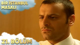 Bir İstanbul Masalı 21. Bölüm