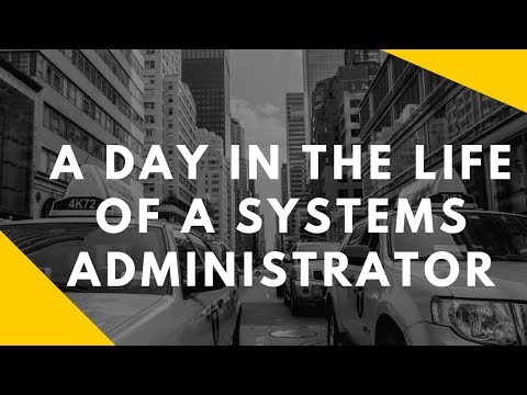 A day in the life of a systems administrator