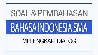 Soal dan Pembahasan Bahasa Indonesia SMA - Melengkapi Dialog