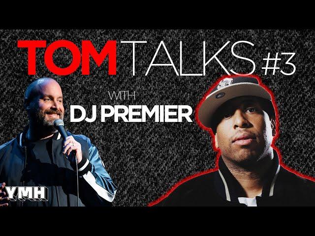 Tom Talks - Ep3 w/ DJ Premier