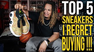 TOP 5 SNEAKERS I REGRET BUYING !!!