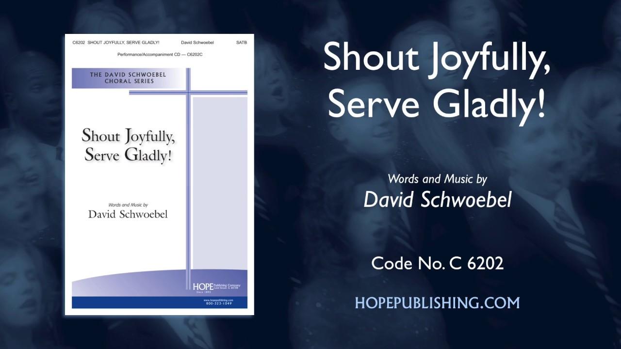 Shout Joyfully, Serve Gladly! - David Schwoebel