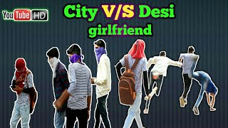 Desi v/s city girlfriend - The indian comedy