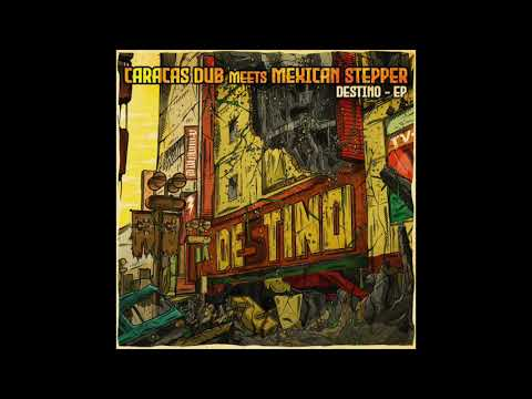 Caracas Dub meets Mexican Stepper - Destino (ft. Pijule)