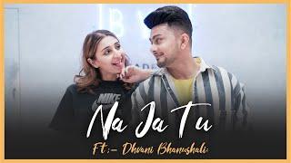 Na Ja Tu ft. Dhvani Bhanushali | Awez Darbar Choreography