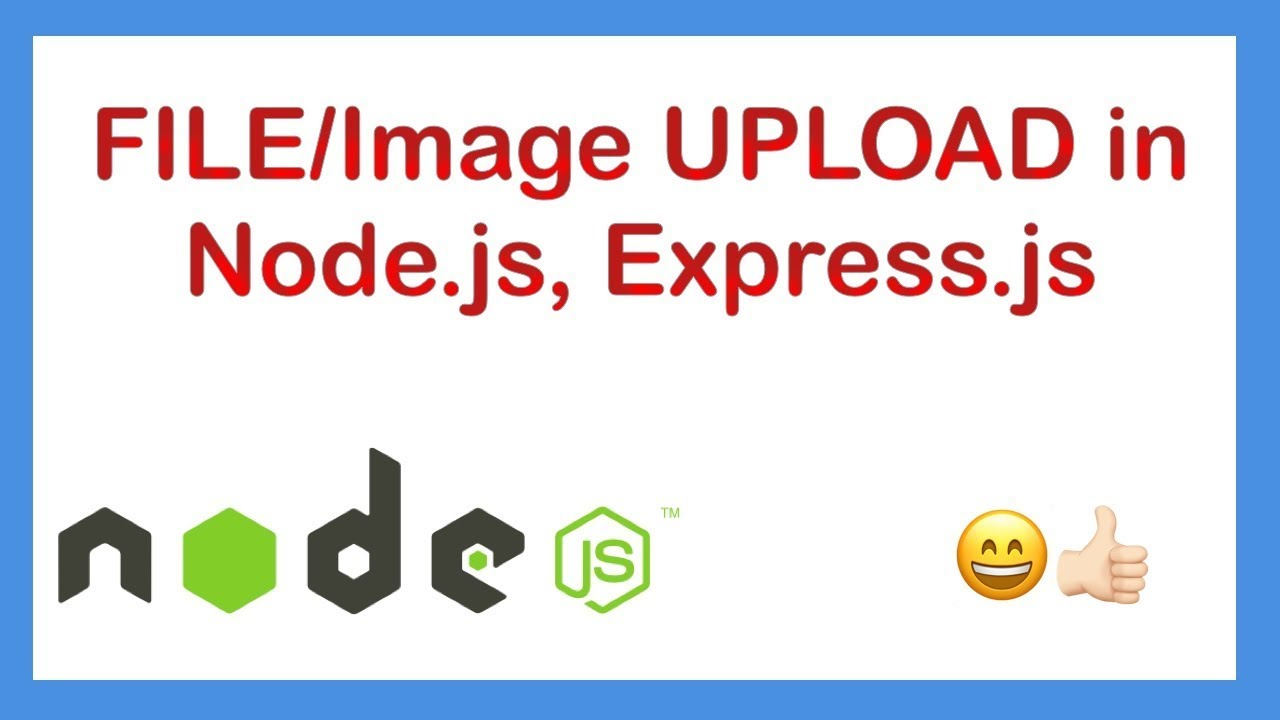 Image, File uploading in NodeJS Express app using Multer