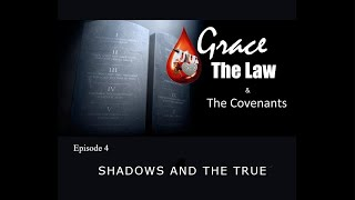 Grace, the Law, & the Covenants: Episode 4