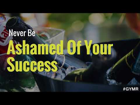 Get Your Mind Right: NEVER Be Ashamed Of Your Success