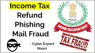 Income Tax Refund Phishing Mail Fraud - Cyber Expert Naavi