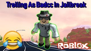 Trolling as Badcc (roblox jailbreak)