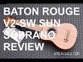 Got A Ukulele Reviews - Baton Rouge V2-SW Sun Soprano
