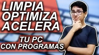 CÓMO LIMPIAR OPTIMIZAR Y ACELERAR MI PC CON PROGRAMAS PARA WINDOWS 10, 8 Y 7 / 2017