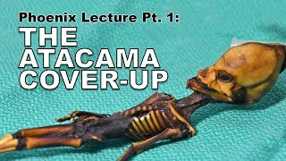 The Atacama Cover-Up (Phoenix Lecture Pt. 1)
