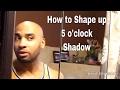 How to shape a Five o'clock Shadow