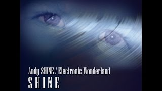 ★ Andy SHINE / Electronic Wonderland - SHINE ★ ♫♪♫ ★