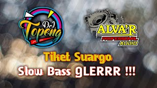 Download DJ TIKET SUARGO SLOW BASS SPECIAL FOR ALVA'R AUDIO