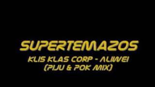 Klis klas corp - Aliwei (Piju & Pok Mix)