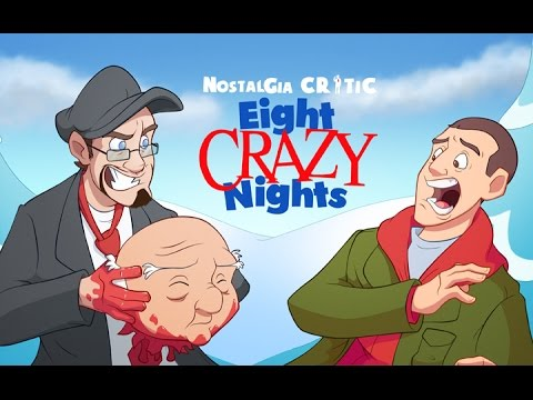 Eight Crazy Nights - Nostalgia Critic