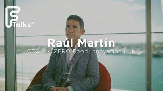 Entrevista a Raúl Martín - CEO KM ZERO Food Innovation Hub - Ftalks'20 (KM ZERO Food Innovation Hub)
