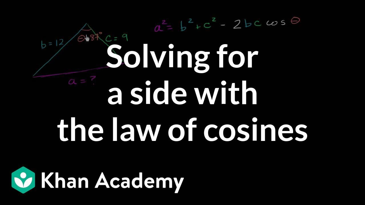 Law of cosines: solving for a side | Trigonometry (video) | Khan Academy