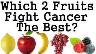 Which 2 Fruits Fight Cancer The Best?