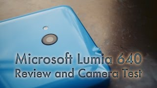 Microsoft Lumia 640 Review and Camera Test