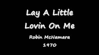 Lay A Little Lovin On Me - Robin McNamara - 1970