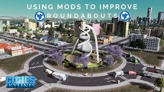 Cities Skylines  Using Mods to Improve Roundabouts