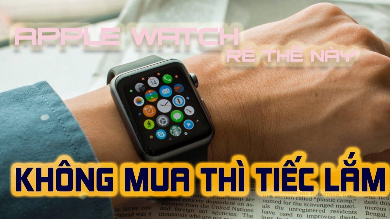 Apple watch rẻ thế này mà không mua thì tiếc quá #1