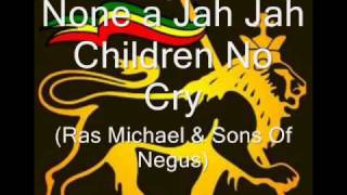 None a Jah Jah Children No Cry - Ras Michael & Sons Of Negus.wmv