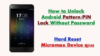 Unlock Pattern/PIN Lock without Password | Micromax Device q346 | Hard Reset