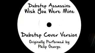 Wish You Were Mine (DJ Tony Dub/Dubstep Assassins Remix) [Cover Tribute to Philip George]