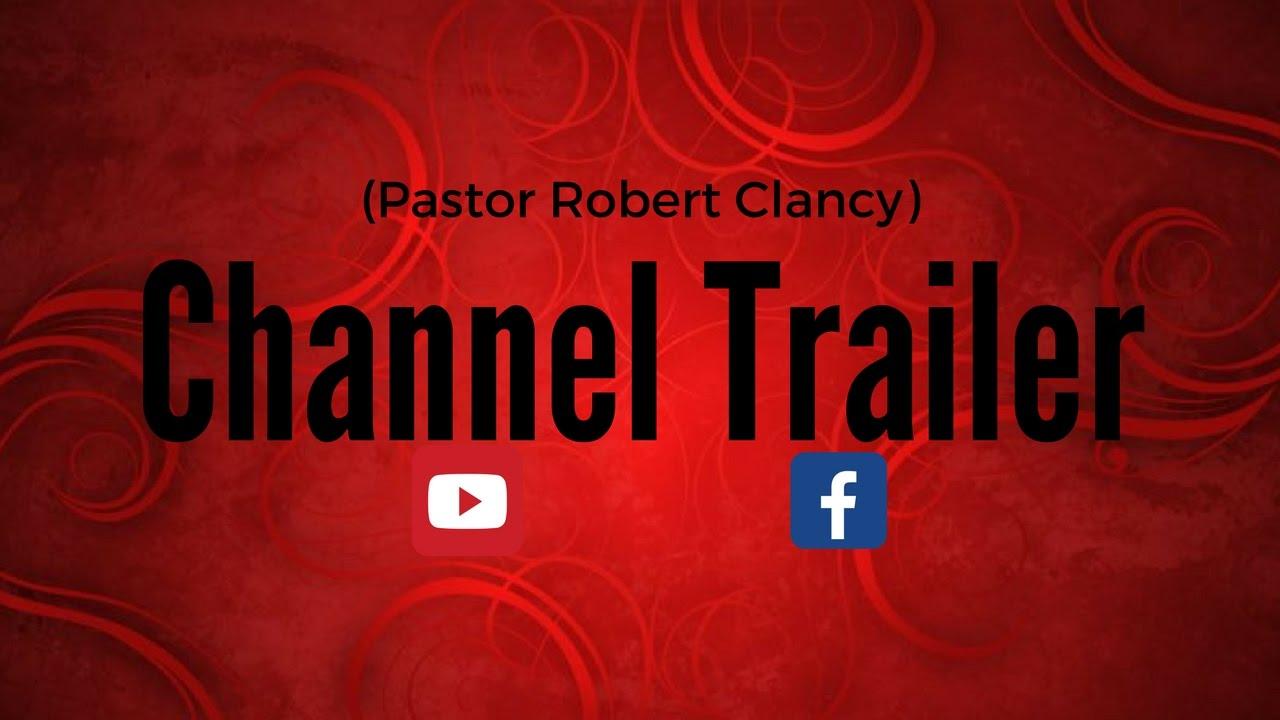 (Channel Trailer) (Pastor Robert Clancy) - YouTube