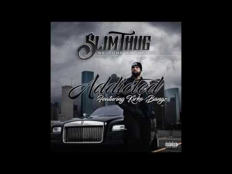 Slim Thug - Addicted (Feat. Kirko Bangz)