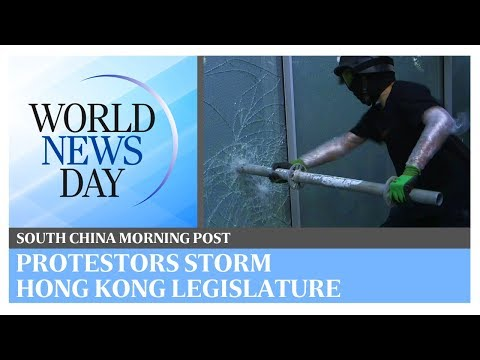 World News Day: Protestors storm Hong Kong legislature | South China Morning Post
