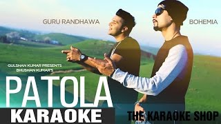 PATOLA || KARAOKE || Guru Randhawa Ft. Bohemia || The Karaoke Shop