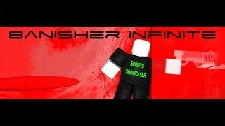 Roblox Script Showcase Episode#998/Banisher Infinite