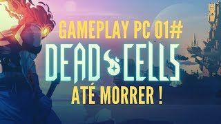 Deadcells | Ressurgindo dos Mortos | Gameplay pc