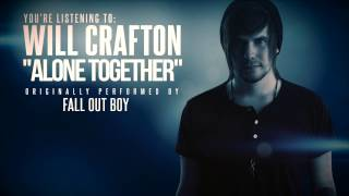 "Will Crafton - ""Alone Together"" (Fall Out Boy Cover)"