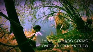 "🎤 ""Shine"" - Mondo Cozmo (cover by Derek ""Matthew"" Zukowski"""